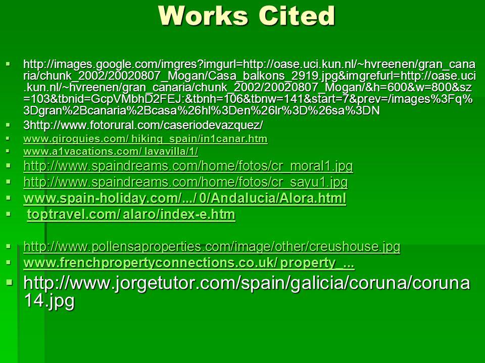 Works Cited http://images.google.com/imgres?imgurl=http://oase.uci.kun.nl/~hvreenen/gran_cana ria/chunk_2002/20020807_Mogan/Casa_balkons_2919.jpg&imgr