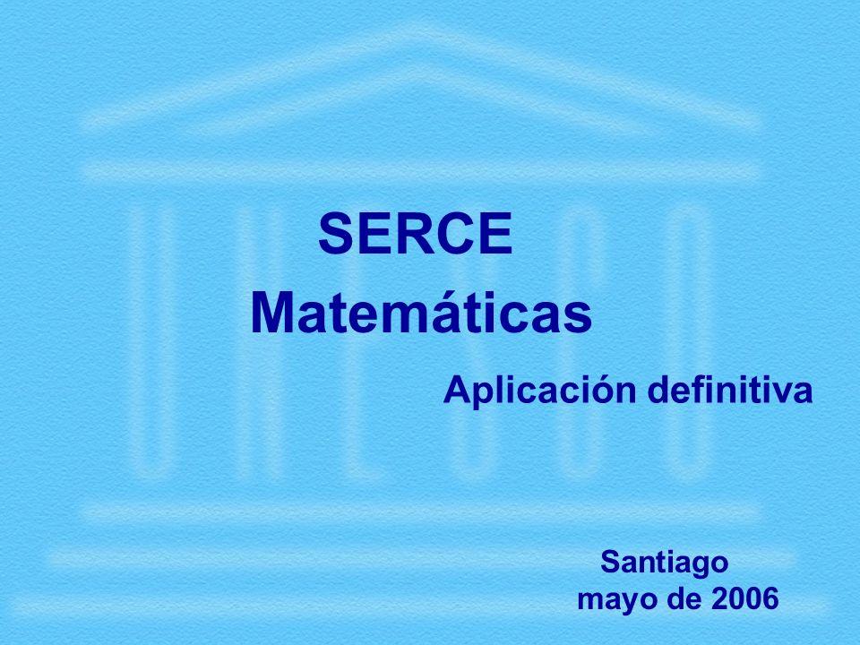 Matemáticas Santiago mayo de 2006 SERCE Aplicación definitiva