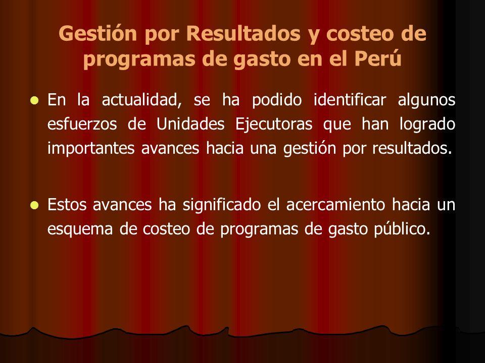 Gestión por Resultados y costeo de programas de gasto en el Perú En la actualidad, se ha podido identificar algunos esfuerzos de Unidades Ejecutoras q