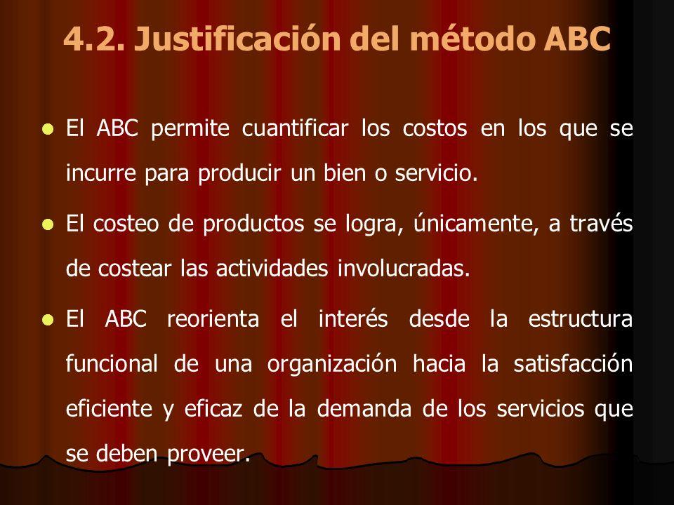 4.2. Justificación del método ABC El ABC permite cuantificar los costos en los que se incurre para producir un bien o servicio. El costeo de productos