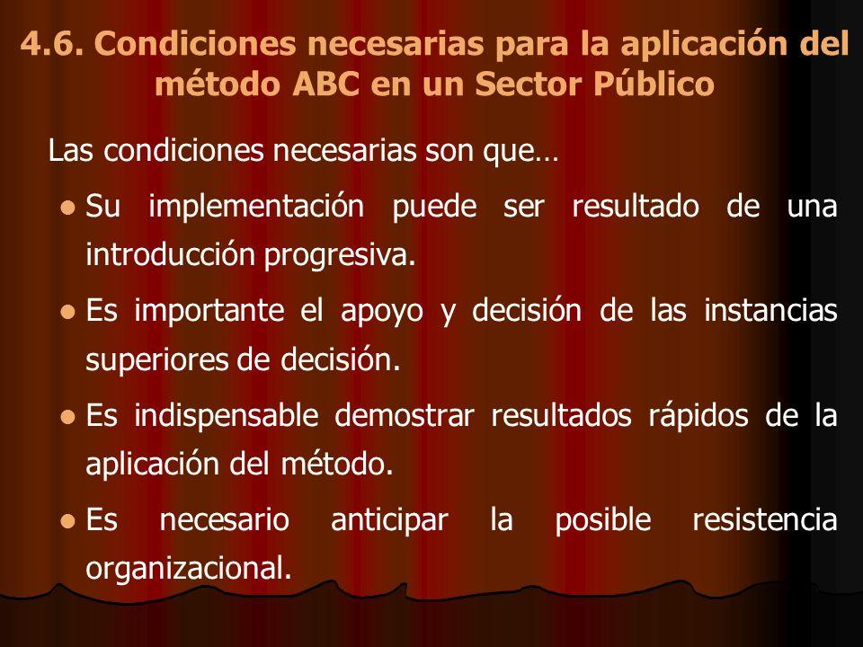 4.6. Condiciones necesarias para la aplicación del método ABC en un Sector Público Las condiciones necesarias son que… Su implementación puede ser res