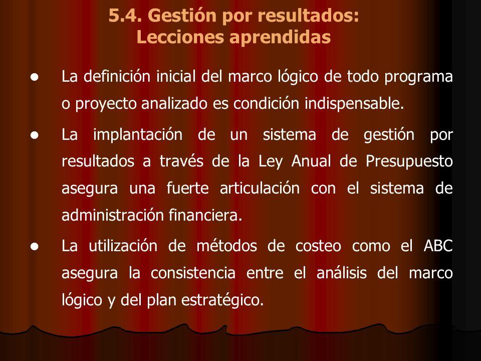 5.4. Gestión por resultados: Lecciones aprendidas La definición inicial del marco lógico de todo programa o proyecto analizado es condición indispensa