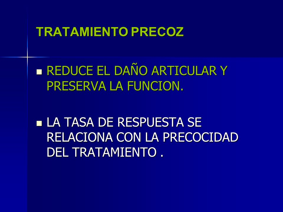 TRATAMIENTO PRECOZ REDUCE EL DAÑO ARTICULAR Y PRESERVA LA FUNCION. REDUCE EL DAÑO ARTICULAR Y PRESERVA LA FUNCION. LA TASA DE RESPUESTA SE RELACIONA C