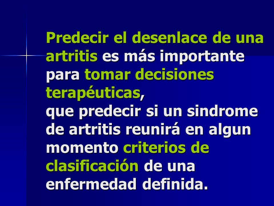 Predecir el desenlace de una artritis es más importante para tomar decisiones terapéuticas, que predecir si un sindrome de artritis reunirá en algun m