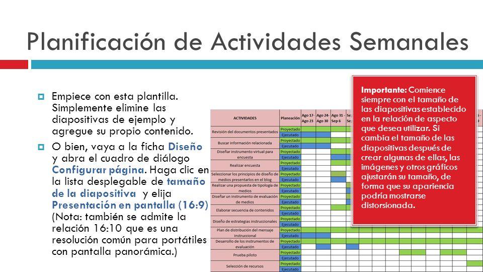 Planificación de Actividades Semanales Importante: Comience siempre con el tamaño de las diapositivas establecido en la relación de aspecto que desea
