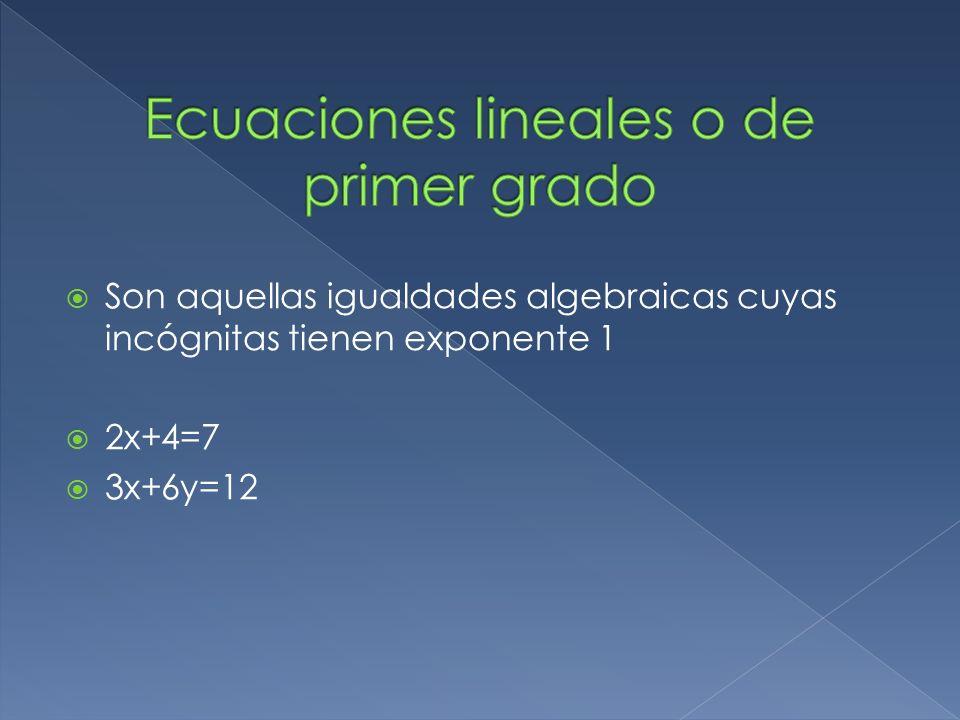 Son aquellas igualdades algebraicas cuyas incógnitas tienen exponente 1 2x+4=7 3x+6y=12
