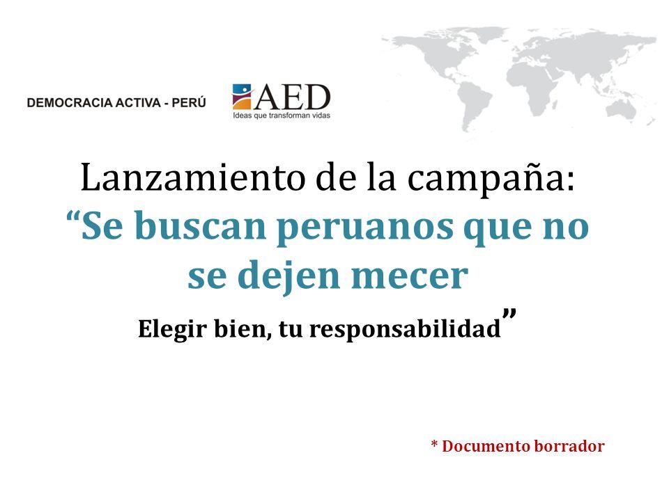 Lanzamiento de la campaña: Se buscan peruanos que no se dejen mecer Elegir bien, tu responsabilidad * Documento borrador