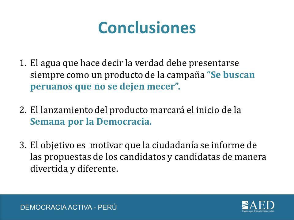 Conclusiones 1.El agua que hace decir la verdad debe presentarse siempre como un producto de la campaña Se buscan peruanos que no se dejen mecer. 2.El