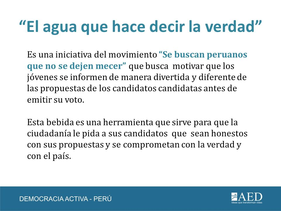 El agua que hace decir la verdad Es una iniciativa del movimiento Se buscan peruanos que no se dejen mecer que busca motivar que los jóvenes se inform