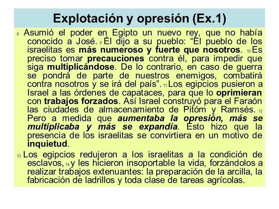 Explotación y opresión (Ex.1) 8 Asumió el poder en Egipto un nuevo rey, que no había conocido a José. 9 Él dijo a su pueblo: El pueblo de los israelit