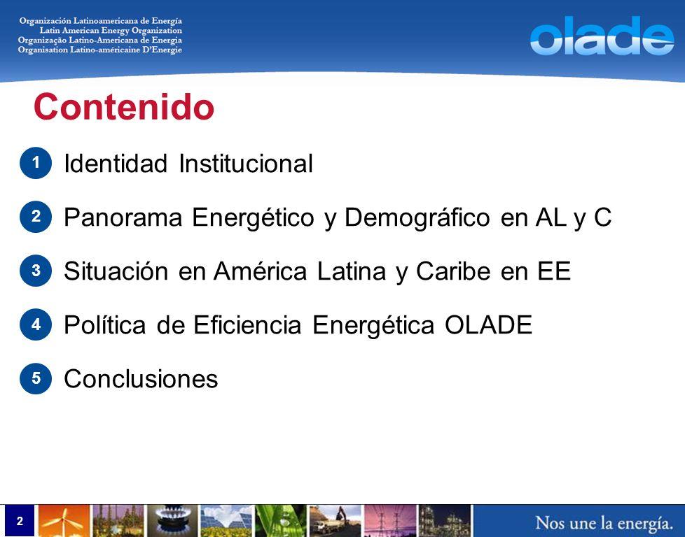 3 Contenido Identidad Institucional Panorama Energético y Demográfico en AL y C Situación en América Latina y Caribe en EE Política de Eficiencia Energética OLADE Conclusiones 1 2 3 4 5