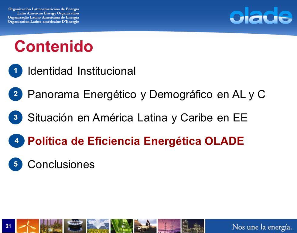 21 Contenido Identidad Institucional Panorama Energético y Demográfico en AL y C Situación en América Latina y Caribe en EE Política de Eficiencia Ene