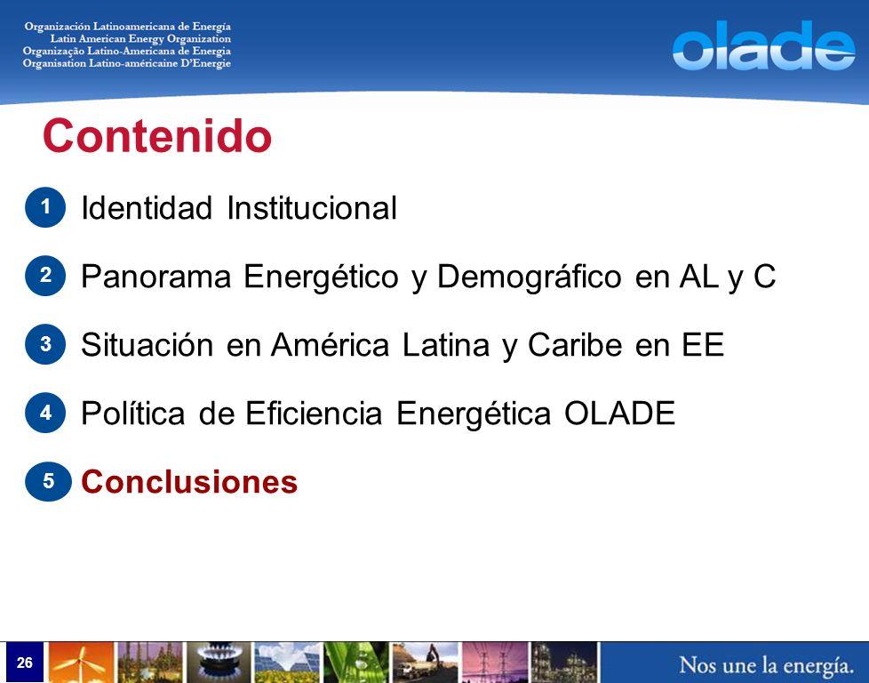 26 Contenido Identidad Institucional Panorama Energético y Demográfico en AL y C Situación en América Latina y Caribe en EE Política de Eficiencia Ene