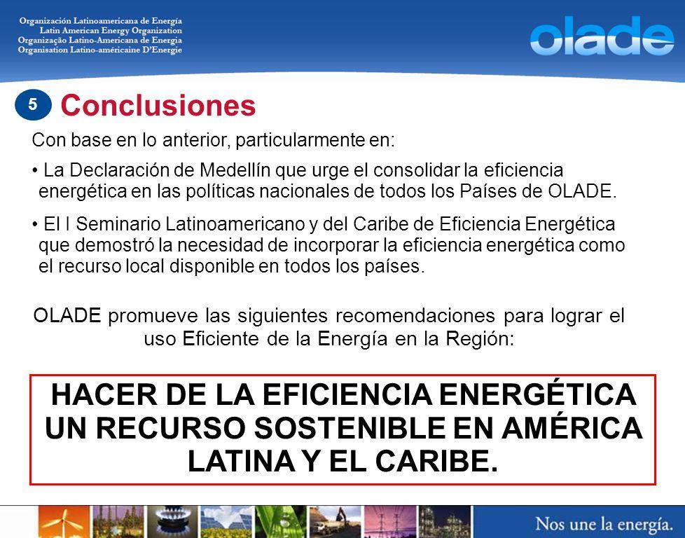 OLADE promueve las siguientes recomendaciones para lograr el uso Eficiente de la Energía en la Región: Con base en lo anterior, particularmente en: La