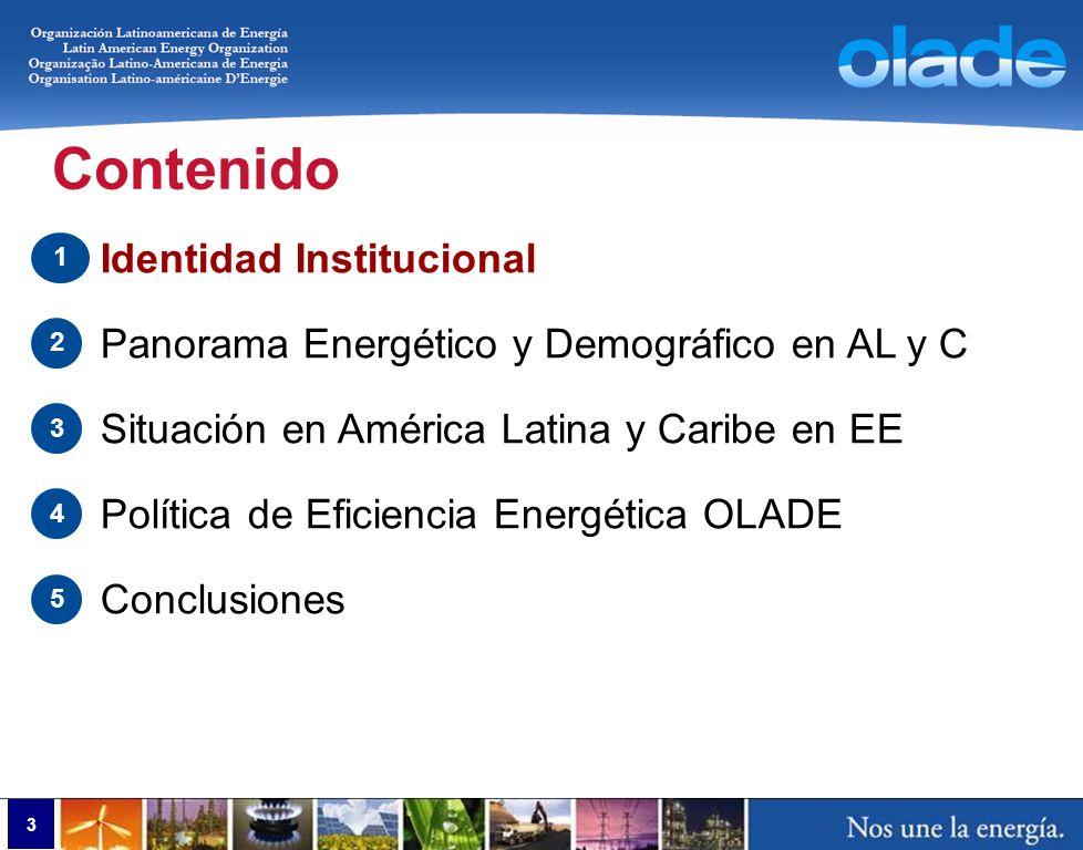 3 Contenido Identidad Institucional Panorama Energético y Demográfico en AL y C Situación en América Latina y Caribe en EE Política de Eficiencia Ener