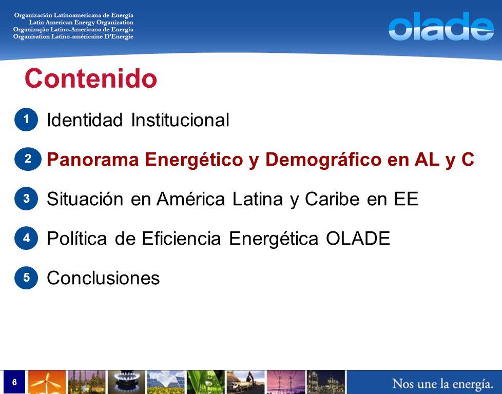 6 Contenido Identidad Institucional Panorama Energético y Demográfico en AL y C Situación en América Latina y Caribe en EE Política de Eficiencia Ener