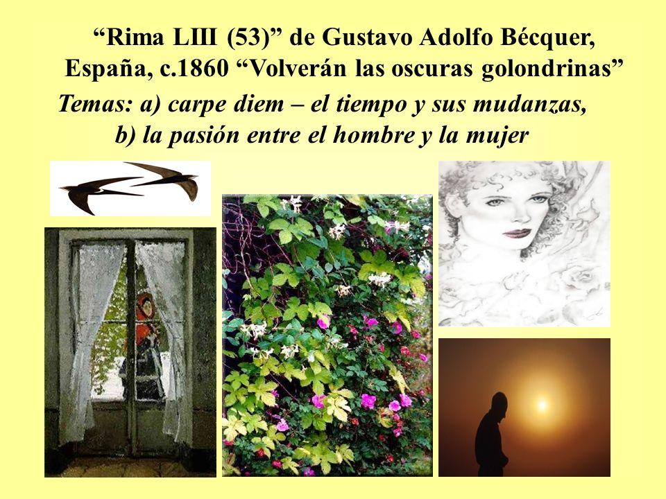 Rima LIII (53) de Gustavo Adolfo Bécquer, España, c.1860 Volverán las oscuras golondrinas Temas: a) carpe diem – el tiempo y sus mudanzas, b) la pasió