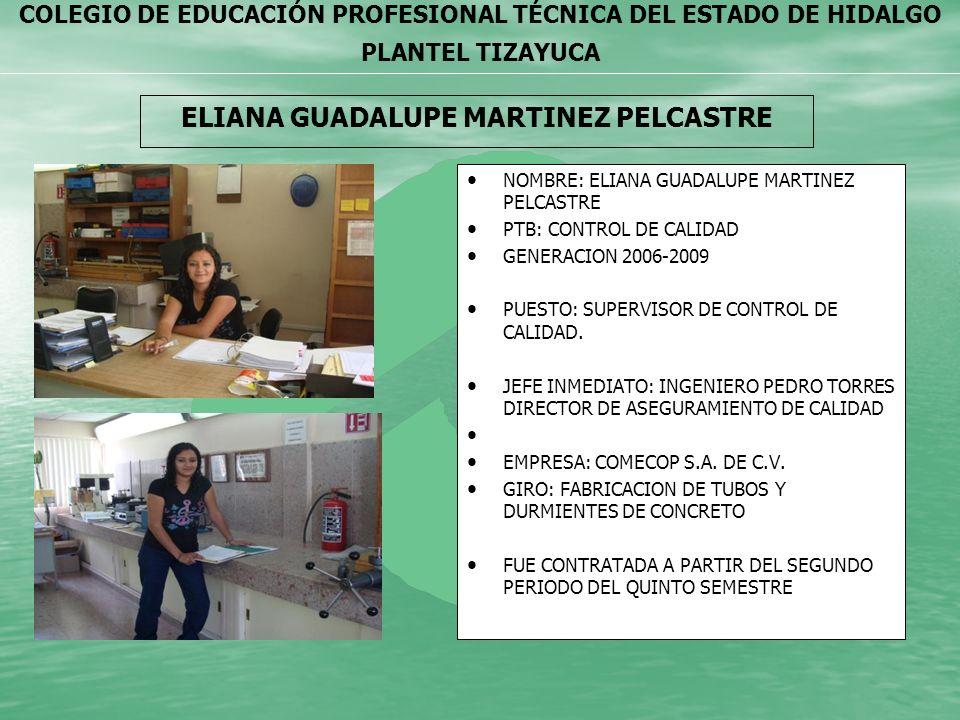 COLEGIO DE EDUCACIÓN PROFESIONAL TÉCNICA DEL ESTADO DE HIDALGO PLANTEL TIZAYUCA ELIANA GUADALUPE MARTINEZ PELCASTRE NOMBRE: ELIANA GUADALUPE MARTINEZ