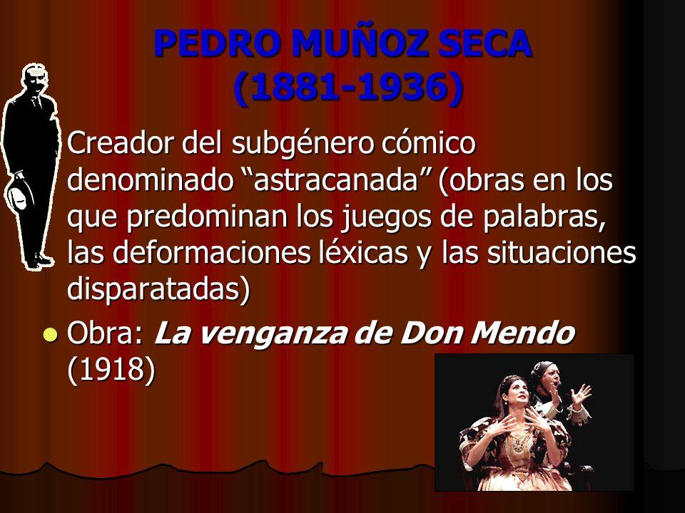 PEDRO MUÑOZ SECA (1881-1936) Creador del subgénero cómico denominado astracanada (obras en los que predominan los juegos de palabras, las deformacione