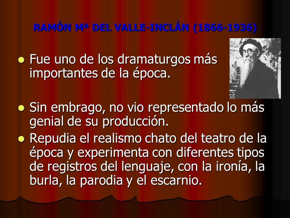 RAMÓN Mª DEL VALLE-INCLÁN (1866-1936) Fue uno de los dramaturgos más importantes de la época. Fue uno de los dramaturgos más importantes de la época.