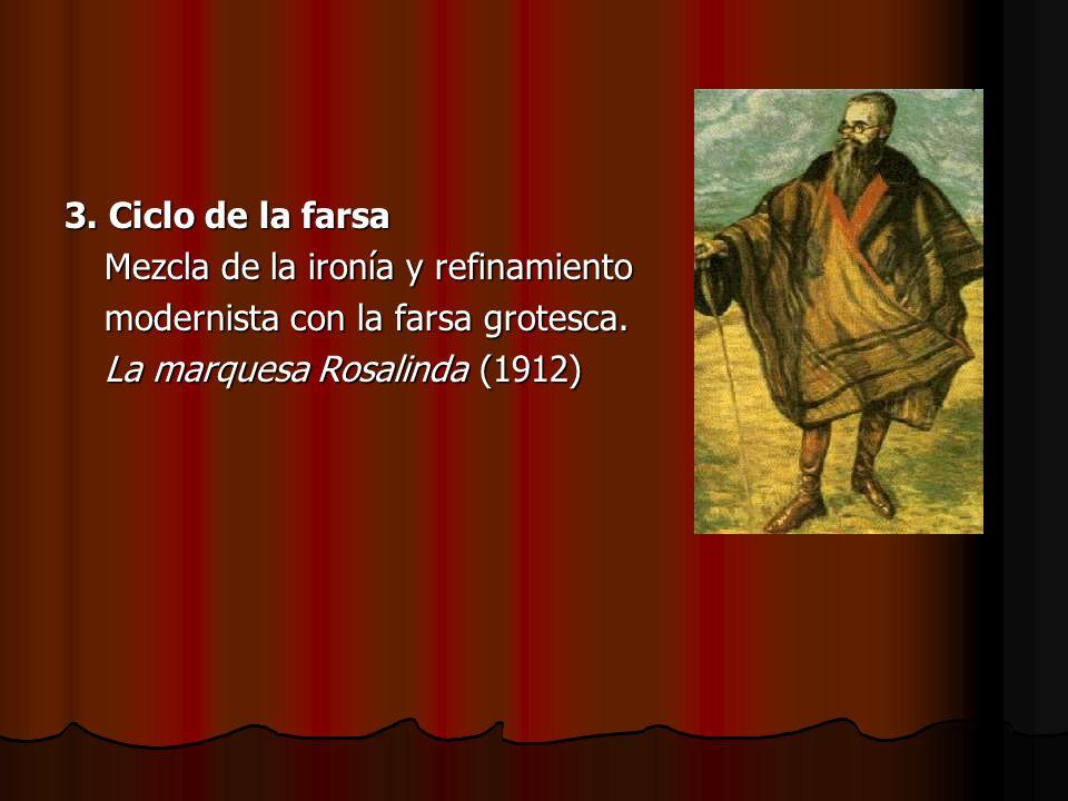 3. Ciclo de la farsa Mezcla de la ironía y refinamiento modernista con la farsa grotesca. La marquesa Rosalinda (1912)