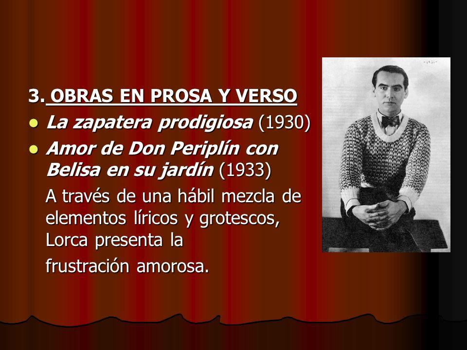 3. OBRAS EN PROSA Y VERSO La zapatera prodigiosa (1930) La zapatera prodigiosa (1930) Amor de Don Periplín con Belisa en su jardín (1933) Amor de Don