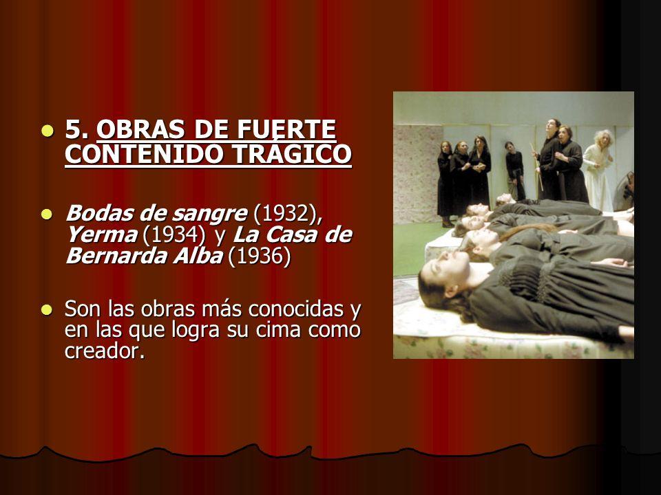 5. OBRAS DE FUERTE CONTENIDO TRÁGICO 5. OBRAS DE FUERTE CONTENIDO TRÁGICO Bodas de sangre (1932), Yerma (1934) y La Casa de Bernarda Alba (1936) Bodas