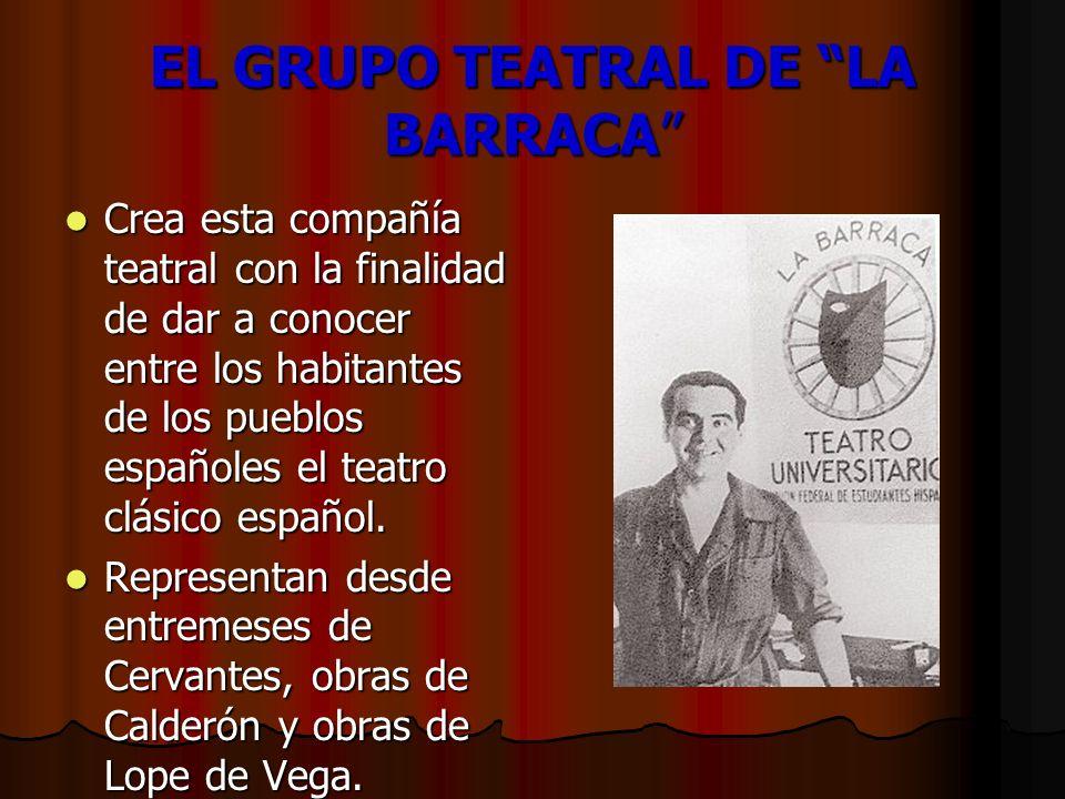 EL GRUPO TEATRAL DE LA BARRACA Crea esta compañía teatral con la finalidad de dar a conocer entre los habitantes de los pueblos españoles el teatro cl