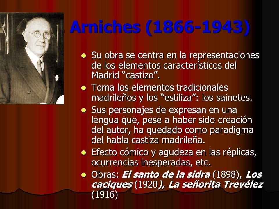 C. Arniches (1866-1943) C. Arniches (1866-1943) Su obra se centra en la representaciones de los elementos característicos del Madrid castizo. Su obra