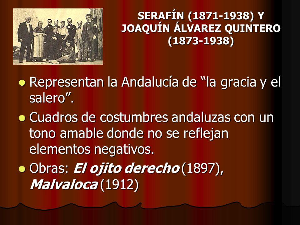 SERAFÍN (1871-1938) Y JOAQUÍN ÁLVAREZ QUINTERO (1873-1938) Representan la Andalucía de la gracia y el salero. Representan la Andalucía de la gracia y