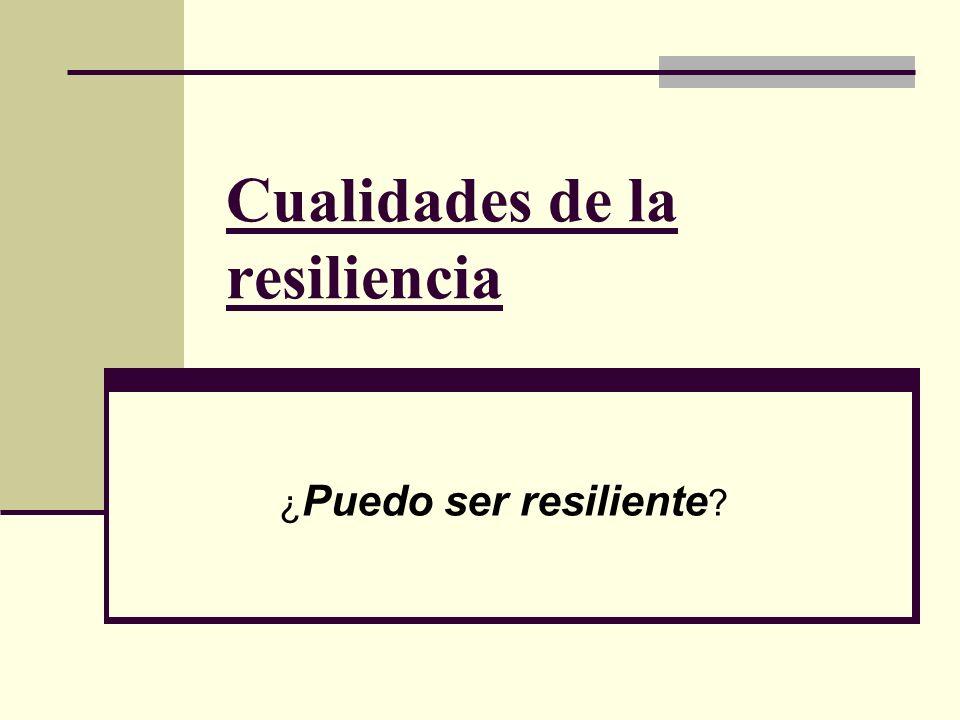 Cualidades de la resiliencia ¿ Puedo ser resiliente ?