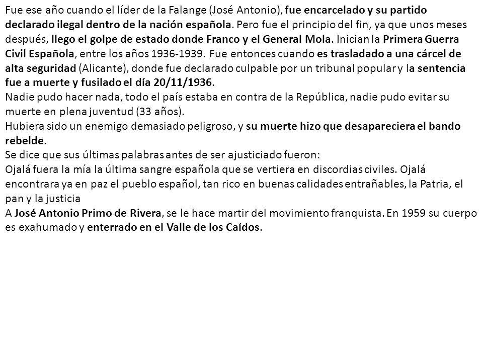 Fue ese año cuando el líder de la Falange (José Antonio), fue encarcelado y su partido declarado ilegal dentro de la nación española.