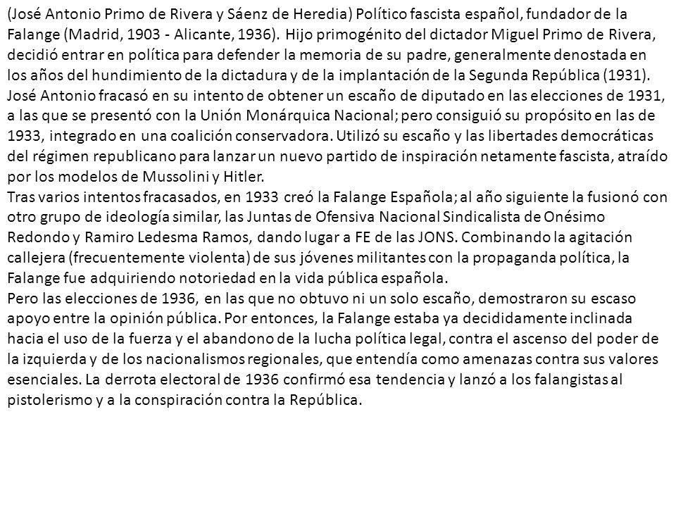 (José Antonio Primo de Rivera y Sáenz de Heredia) Político fascista español, fundador de la Falange (Madrid, 1903 - Alicante, 1936).