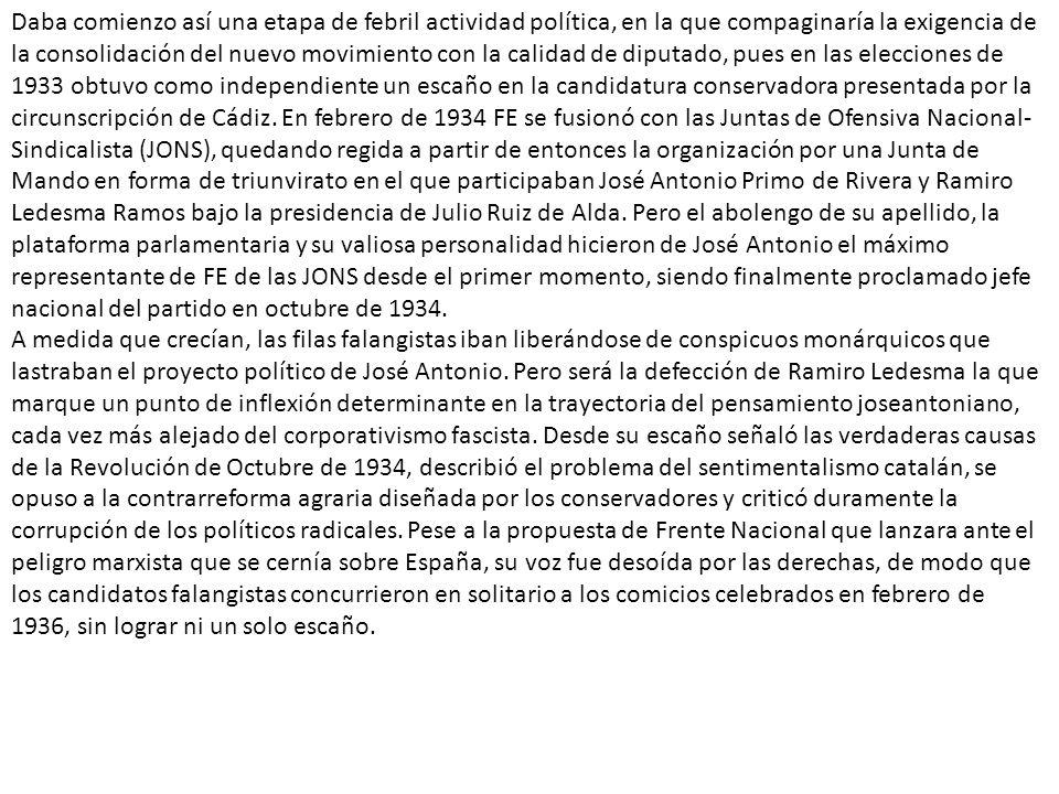 Daba comienzo así una etapa de febril actividad política, en la que compaginaría la exigencia de la consolidación del nuevo movimiento con la calidad de diputado, pues en las elecciones de 1933 obtuvo como independiente un escaño en la candidatura conservadora presentada por la circunscripción de Cádiz.