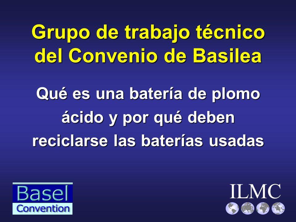 ILMC Grupo de trabajo técnico del Convenio de Basilea Qué es una batería de plomo ácido y por qué deben reciclarse las baterías usadas