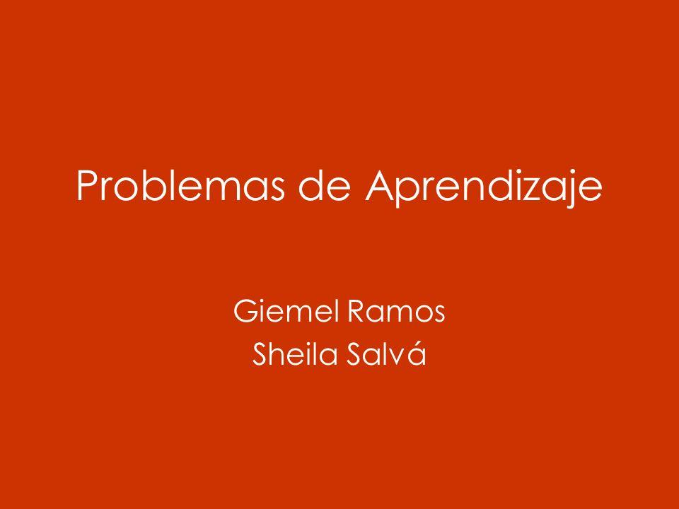 Problemas de Aprendizaje Giemel Ramos Sheila Salvá