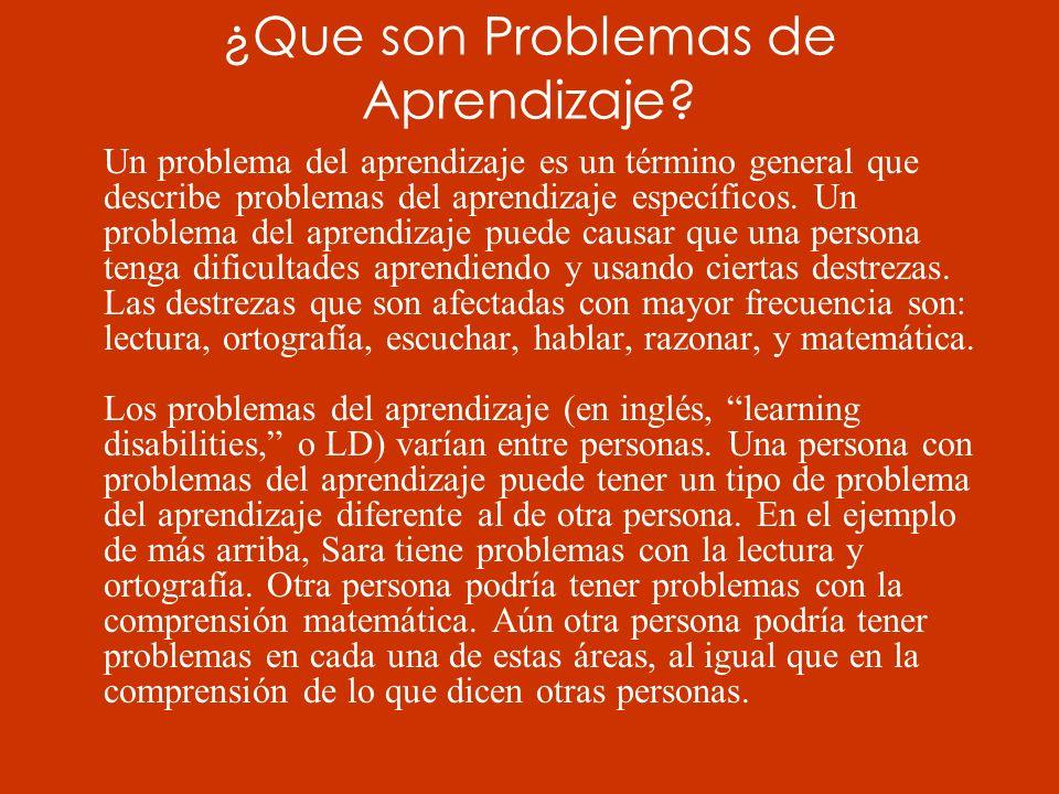 ¿Que son Problemas de Aprendizaje? Un problema del aprendizaje es un término general que describe problemas del aprendizaje específicos. Un problema d