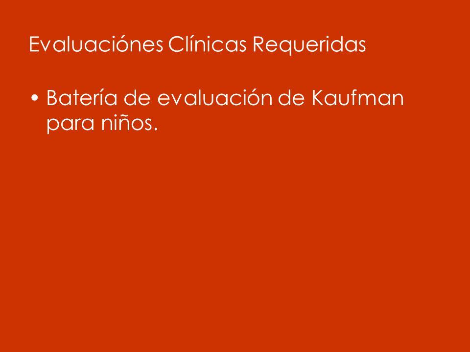 Evaluaciónes Clínicas Requeridas Batería de evaluación de Kaufman para niños.