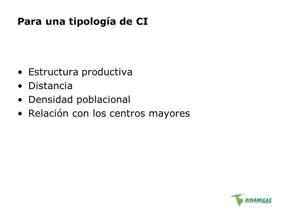 Para una tipología de CI Estructura productiva Distancia Densidad poblacional Relación con los centros mayores