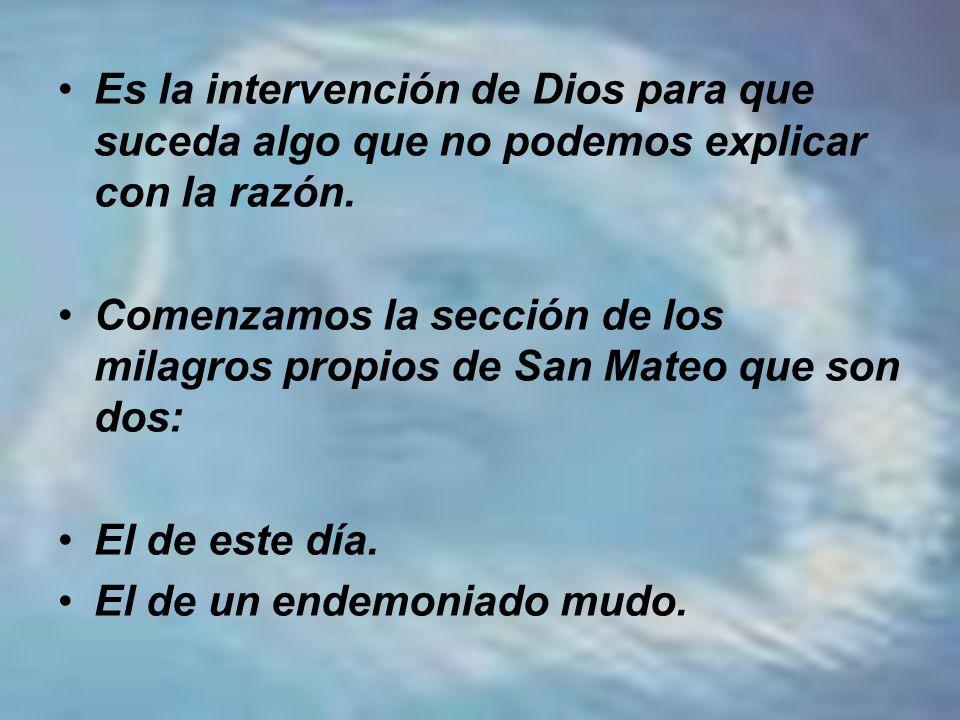 Es la intervención de Dios para que suceda algo que no podemos explicar con la razón. Comenzamos la sección de los milagros propios de San Mateo que s
