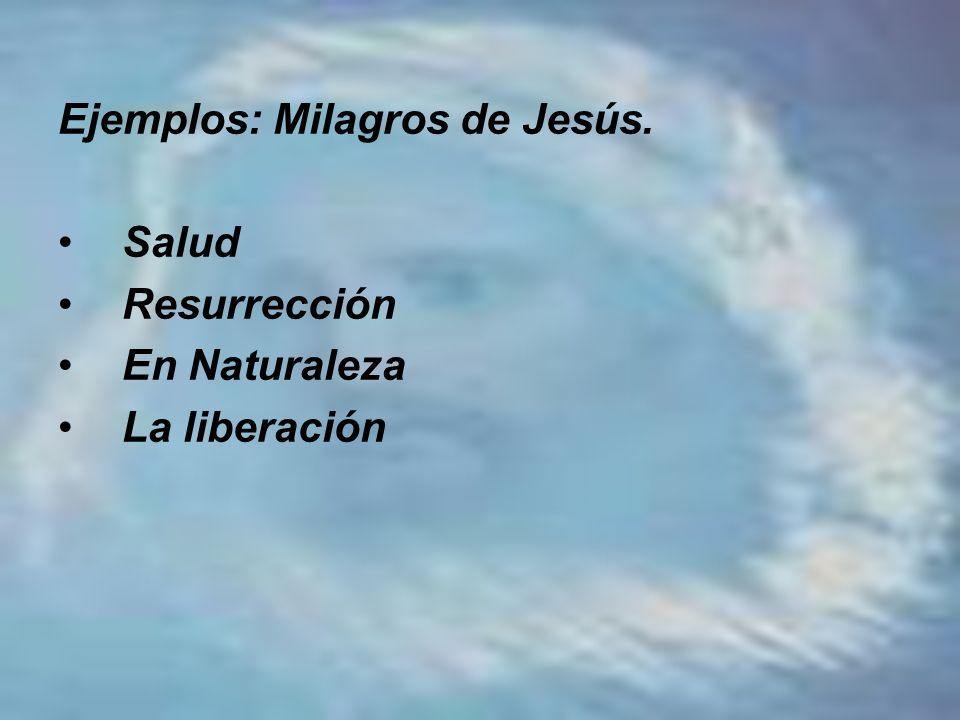 Ejemplos: Milagros de Jesús. Salud Resurrección En Naturaleza La liberación