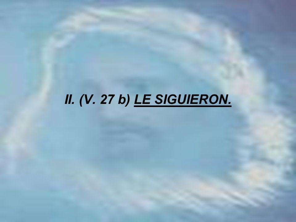 II. (V. 27 b) LE SIGUIERON.