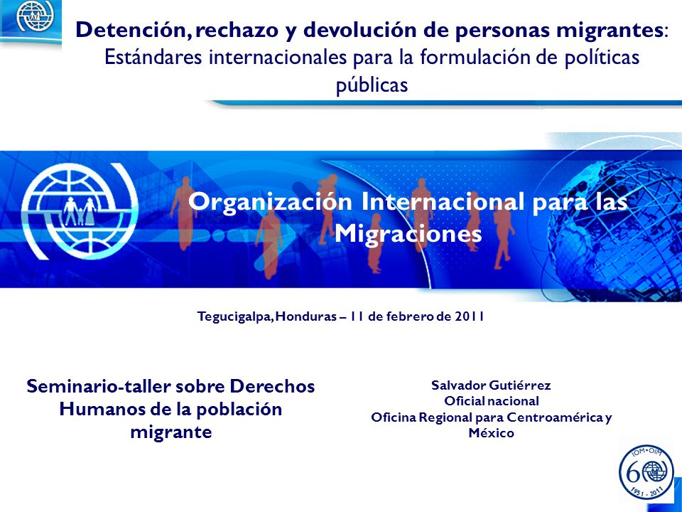 1 Salvador Gutiérrez Oficial nacional Oficina Regional para Centroamérica y México Detención, rechazo y devolución de personas migrantes: Estándares i