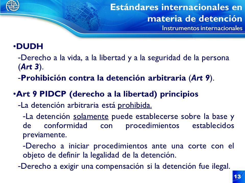 13 DUDH - Derecho a la vida, a la libertad y a la seguridad de la persona (Art 3). - Prohibición contra la detención arbitraria (Art 9). Art 9 PIDCP (