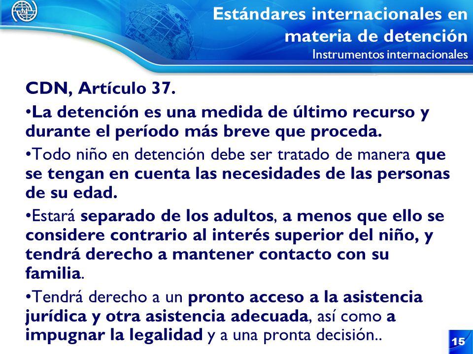 15 CDN, Artículo 37. La detención es una medida de último recurso y durante el período más breve que proceda. Todo niño en detención debe ser tratado