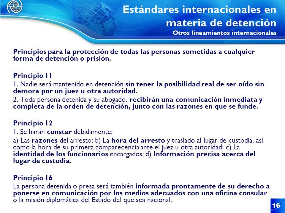 16 Principios para la protección de todas las personas sometidas a cualquier forma de detención o prisión. Principio 11 1. Nadie será mantenido en det