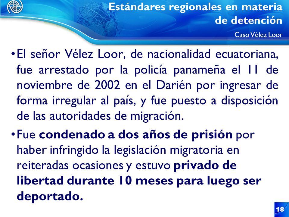 18 El señor Vélez Loor, de nacionalidad ecuatoriana, fue arrestado por la policía panameña el 11 de noviembre de 2002 en el Darién por ingresar de for