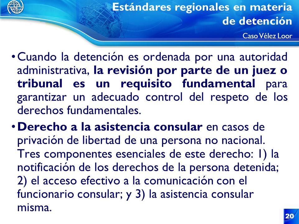 20 Cuando la detención es ordenada por una autoridad administrativa, la revisión por parte de un juez o tribunal es un requisito fundamental para gara