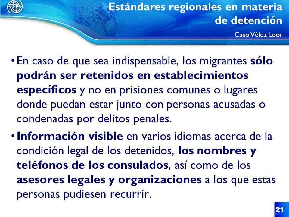 21 En caso de que sea indispensable, los migrantes sólo podrán ser retenidos en establecimientos específicos y no en prisiones comunes o lugares donde