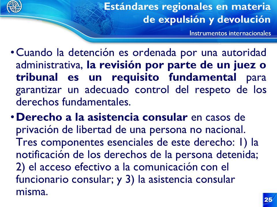 25 Cuando la detención es ordenada por una autoridad administrativa, la revisión por parte de un juez o tribunal es un requisito fundamental para gara